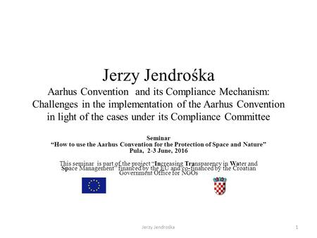 Jerzy Jendrośka Aarhus Convention and its Compliance Mechanism: Challenges in the implementation of the Aarhus Convention in light of the cases under its.