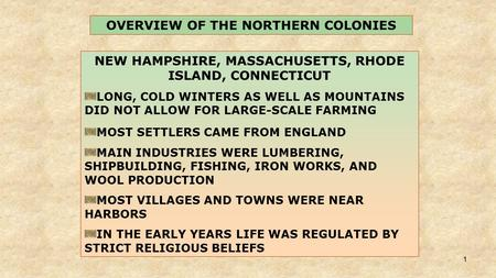1 NEW HAMPSHIRE, MASSACHUSETTS, RHODE ISLAND, CONNECTICUT LONG, COLD WINTERS AS WELL AS MOUNTAINS DID NOT ALLOW FOR LARGE-SCALE FARMING MOST SETTLERS CAME.