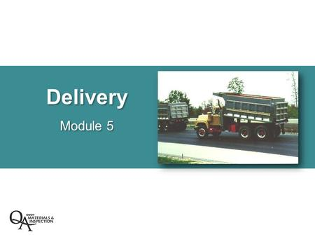 Delivery Module 5. Delivery  End dump operations  Belly dump operations  Determining number of required trucks.