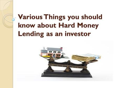 Various Things you should know about Hard Money Lending as an investor.