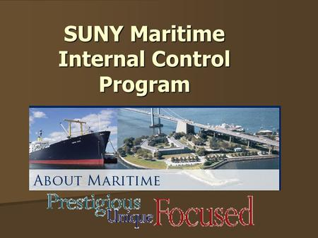SUNY Maritime Internal Control Program. New York State Internal Control Act of 1987 Establish and maintain guidelines for a system of internal controls.