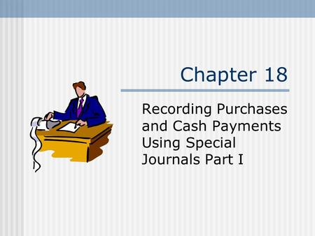 Chapter 18 Recording Purchases and Cash Payments Using Special Journals Part I.