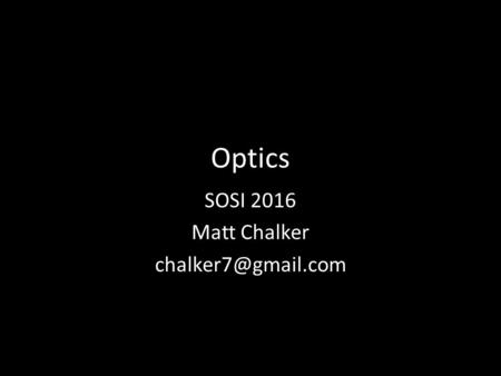 Optics SOSI 2016 Matt Chalker