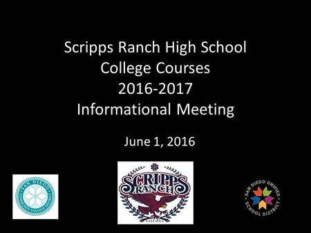 Scripps Ranch High School College Courses Informational Meeting June 1, 2016.