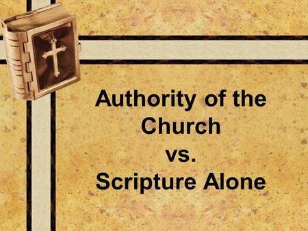 Authority of the Church vs. Scripture Alone. Where's That in the Bible? PThe Problem <Why do you believe ______?  Where = s that in the Bible? <Difference.