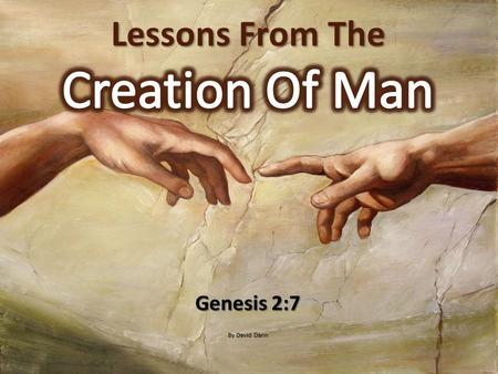 Genesis 2:7 By David Dann. The Bible is the only trustworthy guide for mankind. The Bible is the only trustworthy guide for mankind.