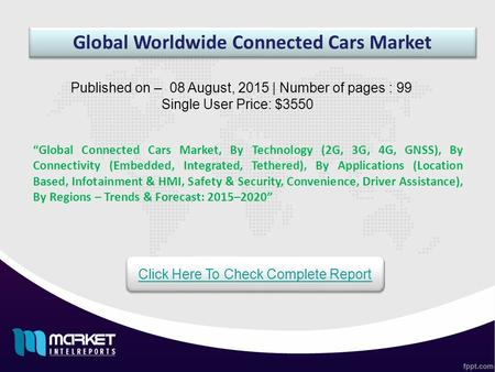 "Global Worldwide Connected Cars Market ""Global Connected Cars Market, By Technology (2G, 3G, 4G, GNSS), By Connectivity (Embedded, Integrated, Tethered),"