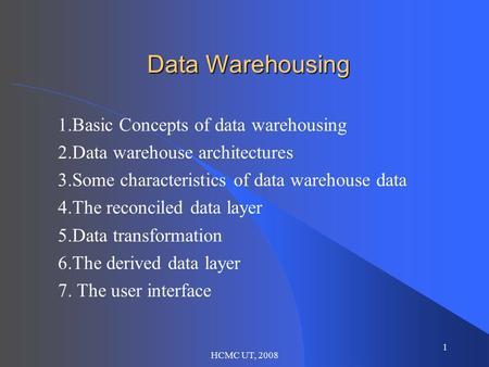 1 HCMC UT, 2008 Data Warehousing 1.Basic Concepts of data warehousing 2.Data warehouse architectures 3.Some characteristics of data warehouse data 4.The.