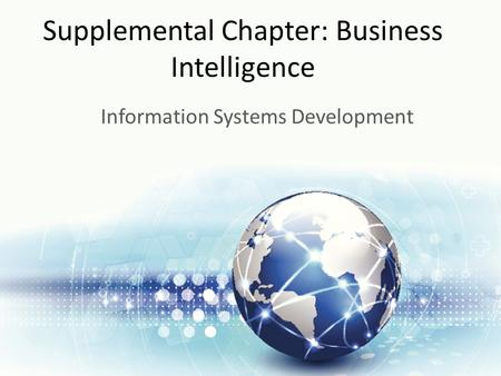 Supplemental Chapter: Business Intelligence Information Systems Development.
