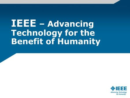 IEEE – Advancing Technology for the Benefit of Humanity.