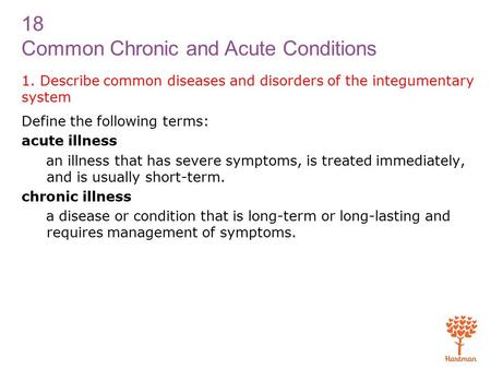18 Common Chronic and Acute <strong>Conditions</strong> 1. Describe common diseases and disorders of the integumentary system Define the following terms: acute illness.