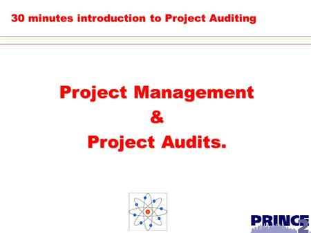 30 minutes introduction to Project Auditing Project Management & Project Audits.