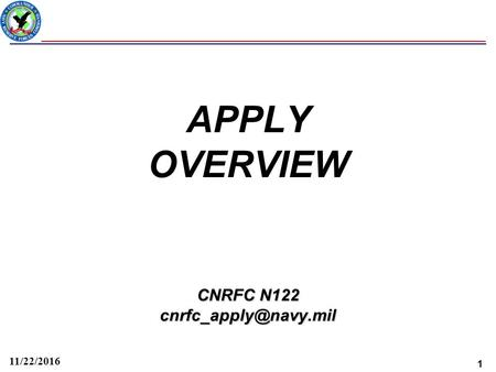 1 11/22/2016 CNRFC N122 APPLY OVERVIEW CNRFC N122