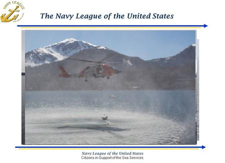 The Navy League of the United States Navy League of the United States Citizens in Support of the Sea Services.