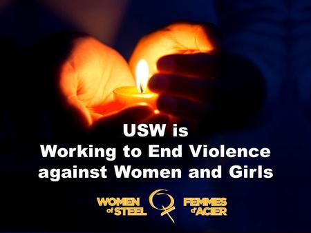 USW is Working to End Violence against Women and Girls.
