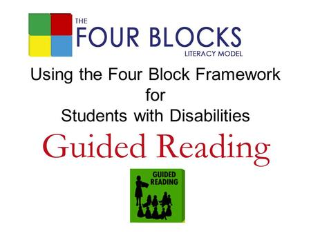 Using the Four Block Framework for Students with Disabilities Guided Reading.