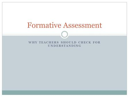 WHY TEACHERS SHOULD CHECK FOR UNDERSTANDING Formative Assessment.
