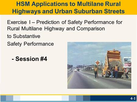 Exercise I – Prediction of Safety Performance for Rural Multilane Highway and Comparison to Substantive Safety Performance - Session #4 HSM Applications.