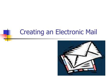 Creating an Electronic Mail. What is an E- mail?   is widely available via Web-based e- mail accounts.  In  messages, you can create and.