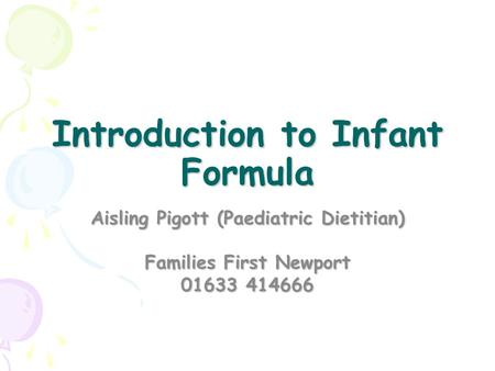 Introduction to Infant Formula Aisling Pigott (Paediatric Dietitian) Families First Newport