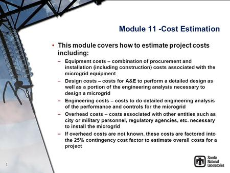 Module 11 -Cost Estimation This module covers how to estimate project costs including: –Equipment costs – combination of procurement and installation (including.