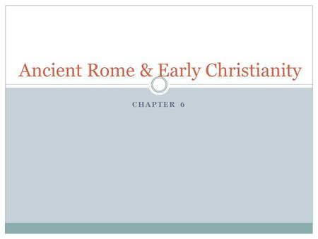 CHAPTER 6 Ancient Rome & Early Christianity. Foundations of Rome Rome grew from a small town on the Tiber River in present day Italy to control the entire.