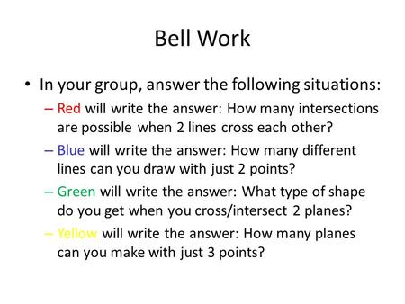 Bell Work In your group, answer the following situations: – Red will write the answer: How many intersections are possible when 2 lines cross each other?