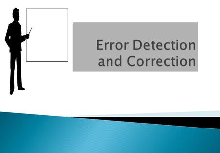10.1 Types of Errors 10.2 Detection 10.3 Error Correction.