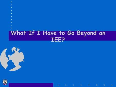 What If I Have to Go Beyond an IEE?. EA Training Course 2 Environmental Assessments (EAs) & Programmatic Environmental Assessments (PEAs) How Do I Prepare.