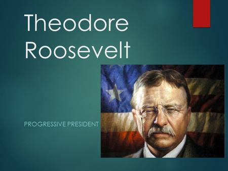 Theodore Roosevelt PROGRESSIVE PRESIDENT. Panama Canal  U.S. needed access to the Pacific Ocean  Connected the Atlantic and Pacific Oceans as a shortcut.