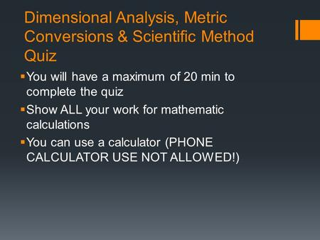 Dimensional Analysis, Metric Conversions & Scientific Method Quiz  You will have a maximum of 20 min to complete the quiz  Show ALL your work for mathematic.