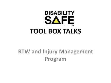 TOOL BOX TALKS RTW and Injury Management Program.