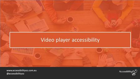 Video player accessibility.