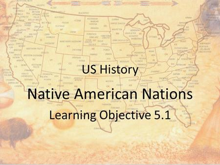 US History Native American Nations Learning Objective 5.1.