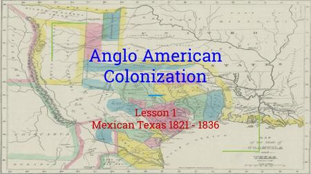 Anglo American Colonization Lesson 1 Mexican Texas