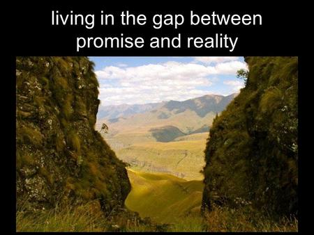 Living in the gap between promise and reality. Click to edit Master subtitle style Abraham… living in the gap between promise and reality.