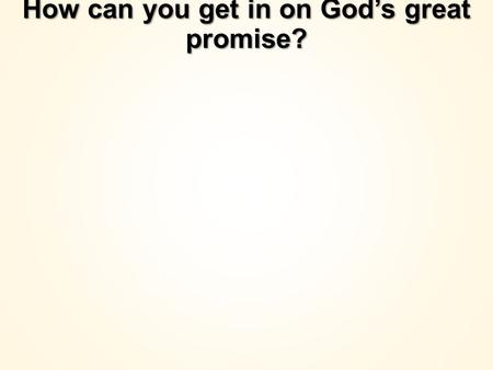 How can you get in on God's great promise?. You need faith.
