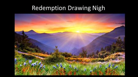 Redemption Drawing Nigh. Luk 21:25 And there shall be signs in the sun, and in the moon, and in the stars; and upon the <strong>earth</strong> distress of nations, with.