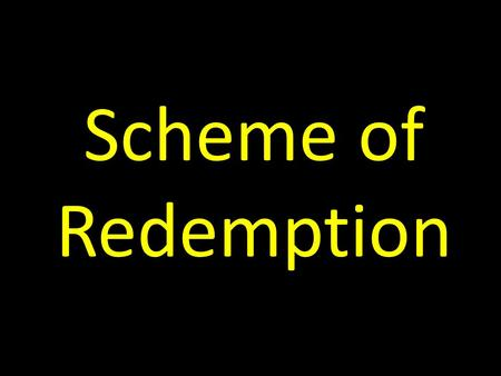 Scheme of Redemption. Goals of Our Study To learn how God moved from man's problem of sin to His solution of Jesus on the cross To understand how everything.