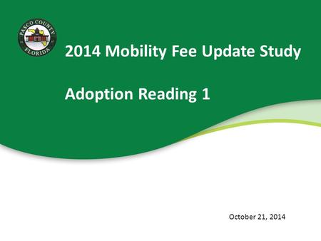2014 Mobility Fee Update Study Adoption Reading 1 October 21, 2014.