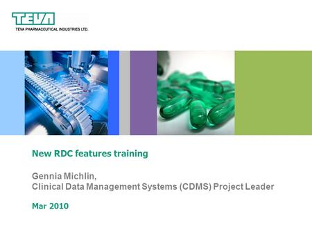 Gennia Michlin, Clinical Data Management Systems (CDMS) Project Leader Mar 2010 New RDC features training.