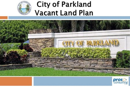 City of Parkland Vacant Land Plan. Outline  Community Input  Demographics Analysis  Levels of Service  Equity Mapping  Recommendations.