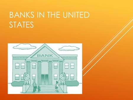 BANKS IN THE UNITED STATES Unit IV Lesson 3. TARGETS B: I can explain the role of financial institutions and compare and contrast the different types.