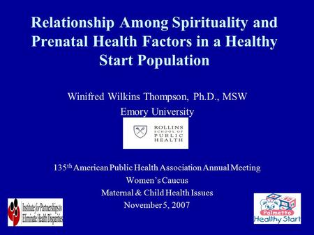 Relationship Among Spirituality and Prenatal Health Factors in a Healthy Start Population Winifred Wilkins Thompson, Ph.D., MSW Emory University 135 th.