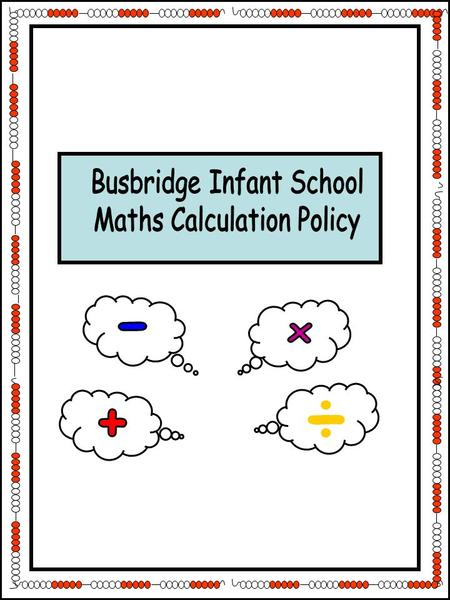 1 ÷. 2 This policy contains the progression in calculation procedures that are taught throughout Busbridge Infant School. It emphasises the importance.