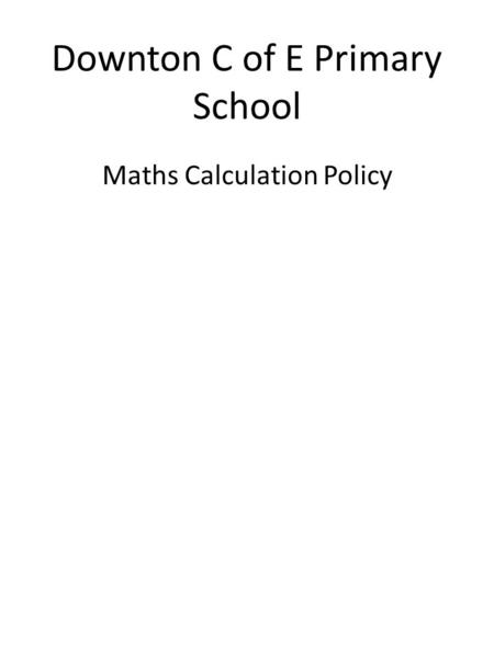 Downton C of E Primary School Maths Calculation Policy.