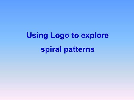 Using Logo to explore spiral patterns. Paul Broadbent  Spiral patterns This is a (1,2,3) spiral path. It repeats lines of three.