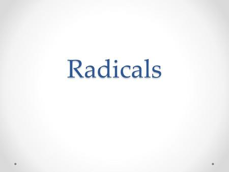 Radicals. Parts of a Radical Radical Symbol: the symbol √ or indicating extraction of a root of the quantity that follows it Radicand: the quantity under.