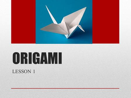ORIGAMI LESSON 1. This term we will be working on an origami project. We are going to be working on it for the next couple of weeks. The aim of this is.