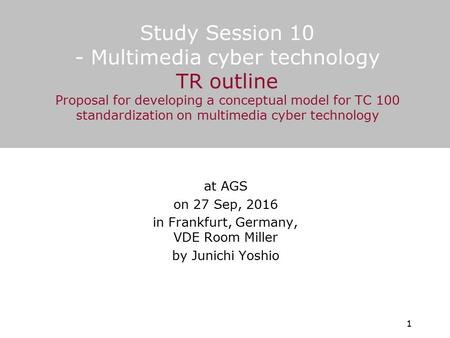 Study Session 10 - Multimedia cyber technology TR outline Proposal for developing a conceptual model for TC 100 standardization on multimedia cyber technology.